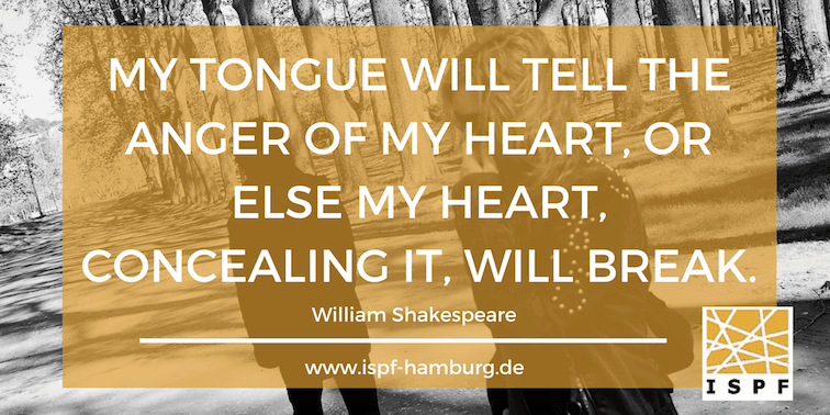 My tongue will tell the anger of my heart, or else my heart, concealing it, will break. Shakespeare. Weiterbildung für Paartherapeuten.